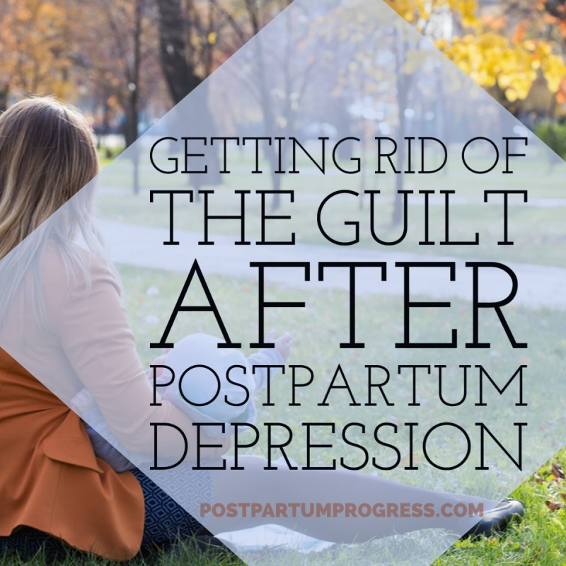 Getting Rid of the Guilt After Postpartum Depression -postpartumprogress.com