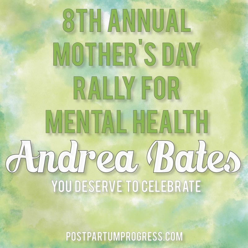 Andrea Bates: You Deserve to Celebrate | 8th Annual Mother's Day Rally for Mental Health -postpartumprogress.com